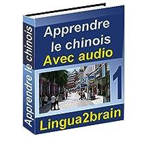 Apprendre le chinois: Méthode de langue pour apprendre le chinois (avec audio) (cours de chinois t. 1) (French Edition)