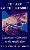 Art of the Possible : Diplomatic Alternatives in the Middle East, Reisman, Michael, 0691010595