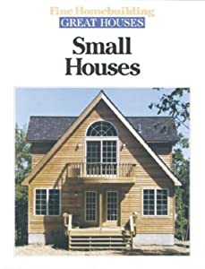 Small houses great houses fine homebuilding magazine for Fine homebuilding houses