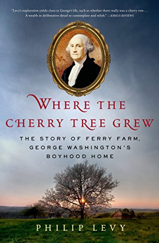 Where the Cherry Tree Grew: The Story of Ferry Farm, George Washington's Boyhood - Cherry Farms