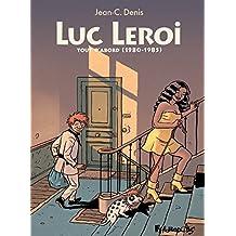 Luc Leroi - L'Intégrale 1 (Tout d'abord 1980-1986): Luc Leroi déménage un peu - Luc Leroi contre les forces du mal - Luc Leroi remonte la pente (French Edition)