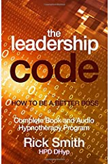 The Leadership Code - How To Be A Better Boss: Complete Book and Audio Hypnotherapy Program Paperback