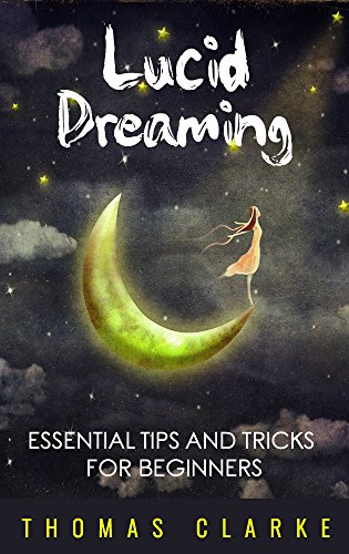 Lucid Dreaming: Essential Tips And Tricks For Beginners (Dreaming, Sleeping, Peace, Control, Nightly Routine)