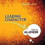 Leading Character: Leadership Library #18   Dan Allender
