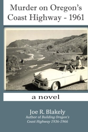 Murder on Oregon's Coast Highway - 1961: a novel: Joe R