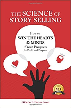 The Science of Story Selling: How to Win the Hearts and Minds of Your Prospects for Profit and Purpose