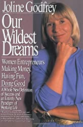 Our Wildest Dreams: Women Entrepeneurs Making Money, Having Fun, Doing Good