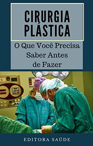 Cirurgia Plástica: O Que Você Precisa Saber Antes de Fazer