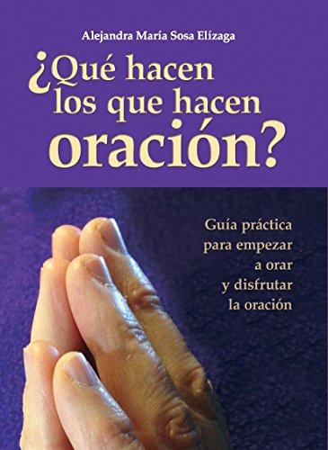 ¿Qué hacen los que hacen oración?: Guía práctica para empezar a orar y disfrutar de la oración (Spanish Edition)
