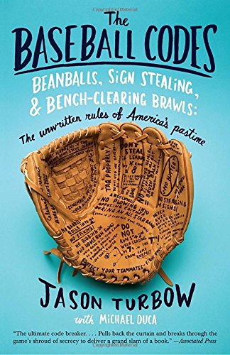The Baseball Codes: Beanballs; Sign Stealing; and Bench-Clearing Brawls: The Unwritten Rules of America's Pastime