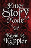 Enter Story Mode, Kevin R. Kappler, 1451222785