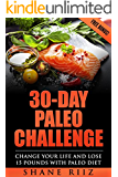 Paleo: 30-Day Paleo Challenge - Change Your Life and Lose 15 Pounds with Paleo Diet (Paleo Cookbook, Slow cooker recipes, Whole food)