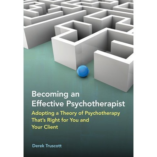 Becoming an Effective Psychotherapist: Adopting a Theory of Psychotherapy That's Right for You and Your Client