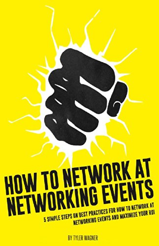 How To Network At Networking Events: 5 Simple Steps On Best Practices For How To Network At Networking Events And Maximize Your ROI