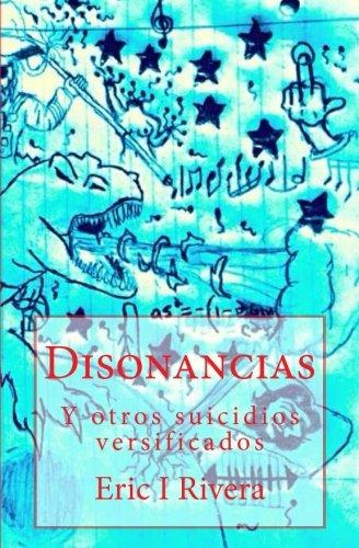 Disonancias: Y otros suicidios versificados (Spanish Edition) [Eric I Rivera Martinez] (Tapa Blanda)