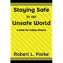 Staying Safe in an Unsafe World, A Guide for College Women