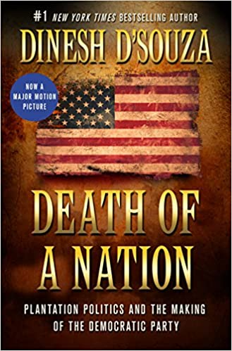 D'Souza – Death of a Nation: Plantation Politics and the Making of the Democratic Party