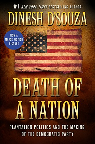 Product picture for Death of a Nation: Plantation Politics and the Making of the Democratic Party by Dinesh DSouza