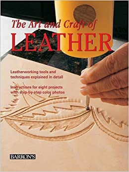 Book The Art and Craft of Leather: Leatherworking Tools and Techniques Explained in Detail