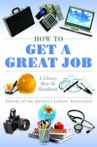How to Get a Great Job: A Library How-To Handbook (American Library Association Series)