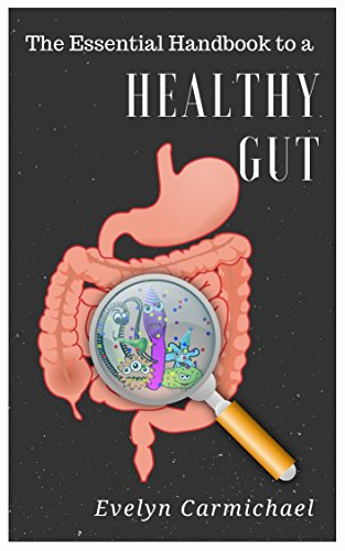 Download for free The Essential Handbook to a Healthy Gut: How a Leaky Gut Impacts Your Entire Body and How to Make it Healthy Once Again