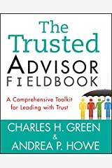 The Trusted Advisor Fieldbook: A Comprehensive Toolkit for Leading with Trust (English Edition) eBook Kindle