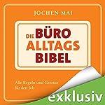 Die Büro-Alltags-Bibel: Alle Regeln und Gesetze für den Job | Jochen Mai