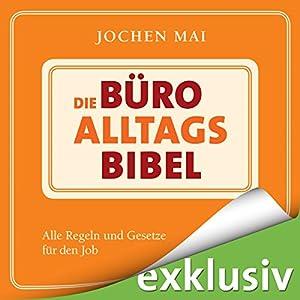 Die Büro-Alltags-Bibel: Alle Regeln und Gesetze für den Job Hörbuch