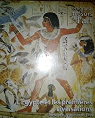 L'Egypte et les premières civilisations. Voyage aux sources de l'art par Cristina Yuste Perez