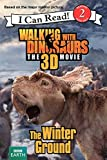 Walking with Dinosaurs: The Winter Ground (I Can Read Level 2)