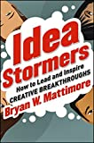The Idea Stormers: How to Lead and Inspire Creative Breakthroughs
