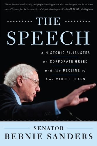 By Bernie Sanders - The Speech: A Historic Filibuster on Corporate Greed and the Decline of Our Middle Class (2/22/11)