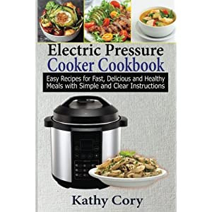 Electric Pressure Cooker Cookbook: Easy Recipes for Fast, Delicious, and Healthy Meals with Simple and Clear Instructions: Easy Cooking, Everyday Cooking, Healthy Meal Prep, Healthy Cooking
