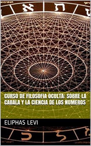 Curso de Filosofia Oculta: Sobre la Cabala y la Ciencia de los Numeros (Spanish Edition)