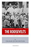 The Roosevelts: the Lives and Legacies of Theodore, Franklin and Eleanor Roosevelt, Charles River Charles River Editors, 1494300567
