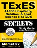 TExES AAFCS Hospitality, Nutrition, & Food Science 8-12 (201) Secrets Study Guide: TExES Test Review for the Texas Examinations of Educator Standards (Mometrix Secrets Study Guides)
