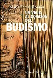 Un viaje al corazón del budismo (Alianza Ensayo): Amazon.es: Román, Teresa: Libros