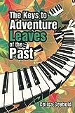 The Keys to Adventure Leaves of the Past, Celisa Seybold, 1483403157