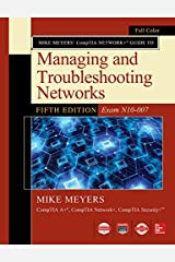 Mike Meyers CompTIA Network Guide to Managing and Troubleshooting Networks Fifth Edition (Exam N10-007) Kindle Edition