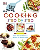 Cooking Step By Step: More than 50 Delicious Recipes for Young Cooks Front Cover