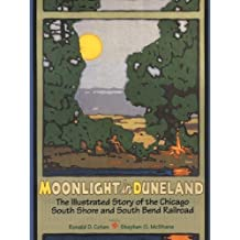 Moonlight in Duneland: The Illustrated Story of the Chicago South Shore and South Bend Railroad (Quarry Books)