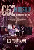 C52 Worship with Nathan Gifford: Let Your Name by Nathan Gifford
