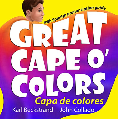 Great Cape o' Colors - Capa de colores: English-Spanish with pronunciation guide (Careers for Kids Book 4) -