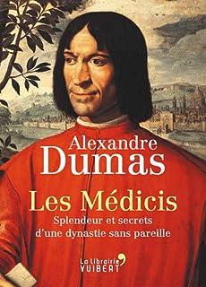 Les Médicis : splendeurs et secrets d'une dynastie sans pareille, Dumas, Alexandre
