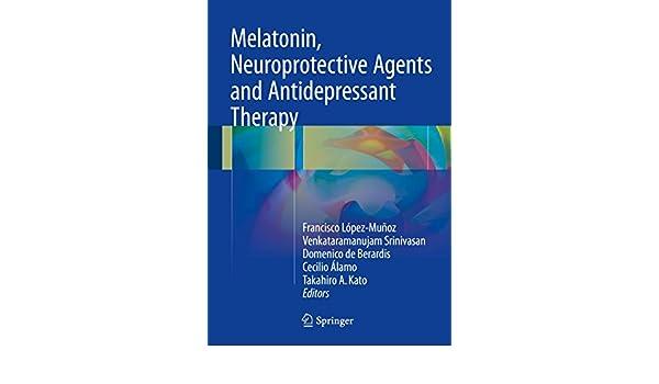 Melatonin, Neuroprotective Agents and Antidepressant Therapy (English Edition) eBook: Francisco López-Muñoz, Venkataramanujam Srinivasan, ...