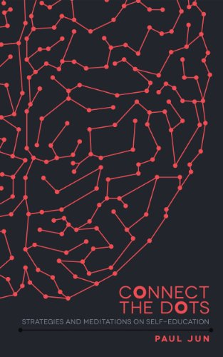 Connect The Dots: Strategies and Meditations On Self-education