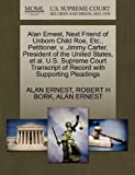 Alan Ernest, Next Friend of Unborn Child Roe, etc. , Petitioner, V. Jimmy Carter, President of the United States, et Al. U. S. Supreme Court Transcript, Alan Ernest and Robert H. BORK, 1270668323