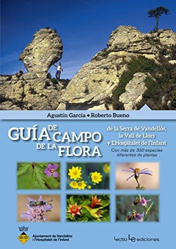 Descargar Libro Guía De Campo De La Flora De La Serra De Vandellòs, La Vall De Llors Y L'hospitalet De L'infant Agustín García
