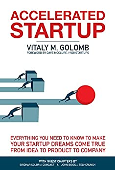 Accelerated Startup: Everything You Need to Know to Make Your Startup Dreams Come True From Idea to Product to Company by [Golomb, Vitaly]