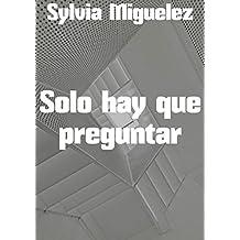 Solo hay que preguntar (Spanish Edition)